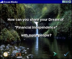 """Dream minder inspirational quotes screen saver: How can you share your dream of """"Financial Independence""""  with more people?"""